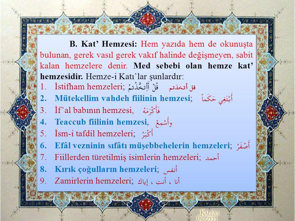 B. Kat' Hemzesi: Hem yazıda hem de okunuşta bulunan, gerek vasıl gerek vakıf halinde değişmeyen, sabit kalan hemzelere denir. Med sebebi olan hemze ka