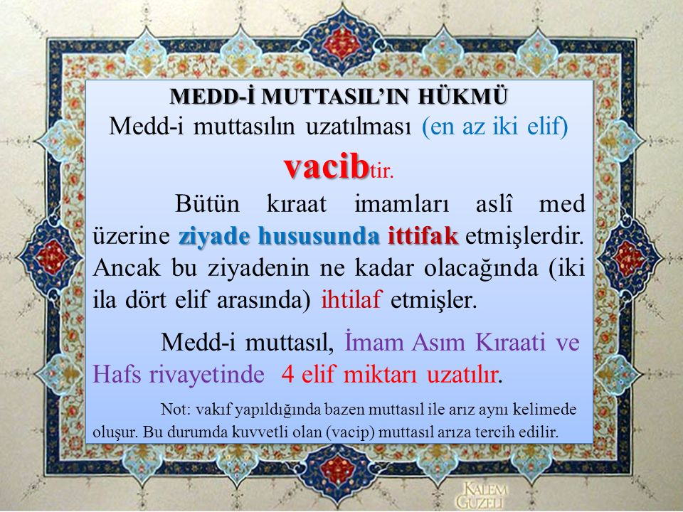 MEDD-İ MUTTASIL'IN HÜKMÜ vacib Medd-i muttasılın uzatılması (en az iki elif) vacib tir. ziyade hususunda ittifak Bütün kıraat imamları aslî med üzerin