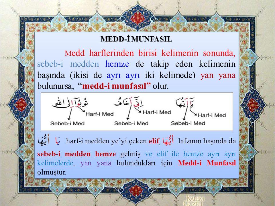 MEDD-İ MUNFASIL M edd harflerinden birisi kelimenin sonunda, sebeb-i medden hemze de takip eden kelimenin başında (ikisi de ayrı ayrı iki kelimede) ya