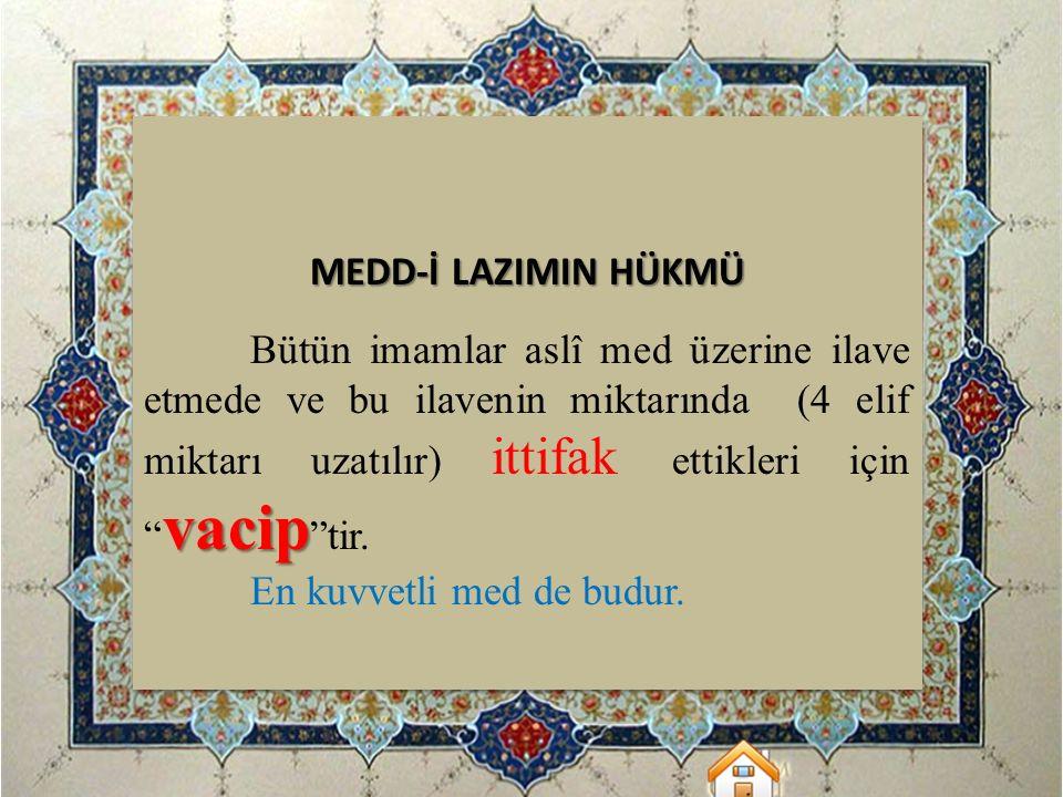 """MEDD-İ LAZIMIN HÜKMÜ vacip Bütün imamlar aslî med üzerine ilave etmede ve bu ilavenin miktarında (4 elif miktarı uzatılır) ittifak ettikleri için """" va"""