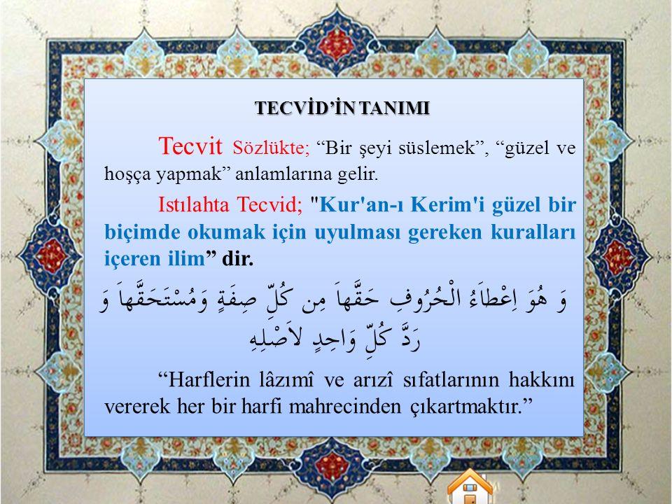 TECVİDİN KONUSU Kur an-ı Kerim in harflerinin ve kelimelerinin, dilin fonetiğine uygun ve kulağa hoş gelen biçimde seslendirilmesi için öngörülen kurallardır.