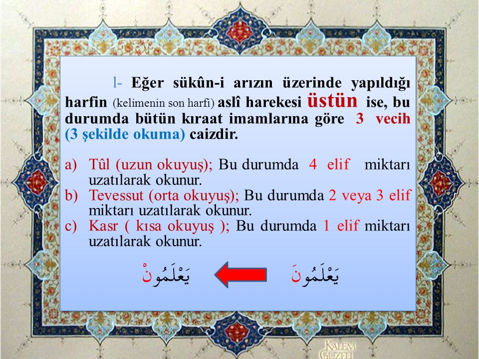 l- Eğer sükûn-i arızın üzerinde yapıldığı harfin (kelimenin son harfi) aslî harekesi üstün ise, bu durumda bütün kıraat imamlarına göre 3 vecih (3 şek