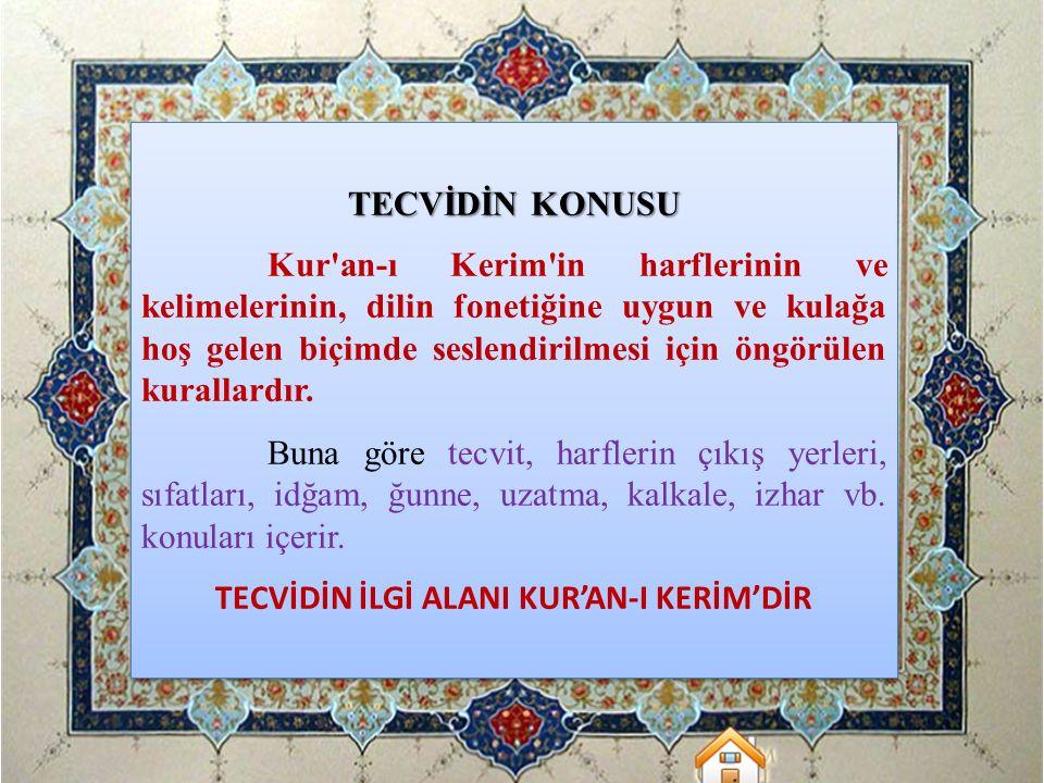 TECVİDİN KONUSU Kur'an-ı Kerim'in harflerinin ve kelimelerinin, dilin fonetiğine uygun ve kulağa hoş gelen biçimde seslendirilmesi için öngörülen kura