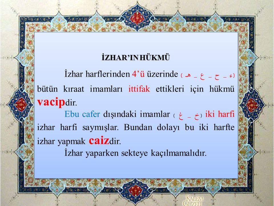 İZHAR'IN HÜKMÜ İzhar harflerinden 4'ü üzerinde ( ء _ ح _ ع _ هـ) bütün kıraat imamları ittifak ettikleri için hükmü vacip dir. Ebu cafer dışındaki ima