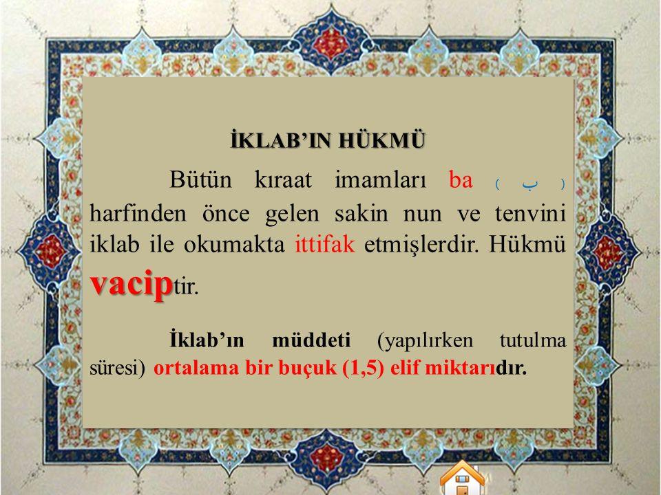 İKLAB'IN HÜKMÜ vacip Bütün kıraat imamları ba ( ب ) harfinden önce gelen sakin nun ve tenvini iklab ile okumakta ittifak etmişlerdir. Hükmü vacip tir.