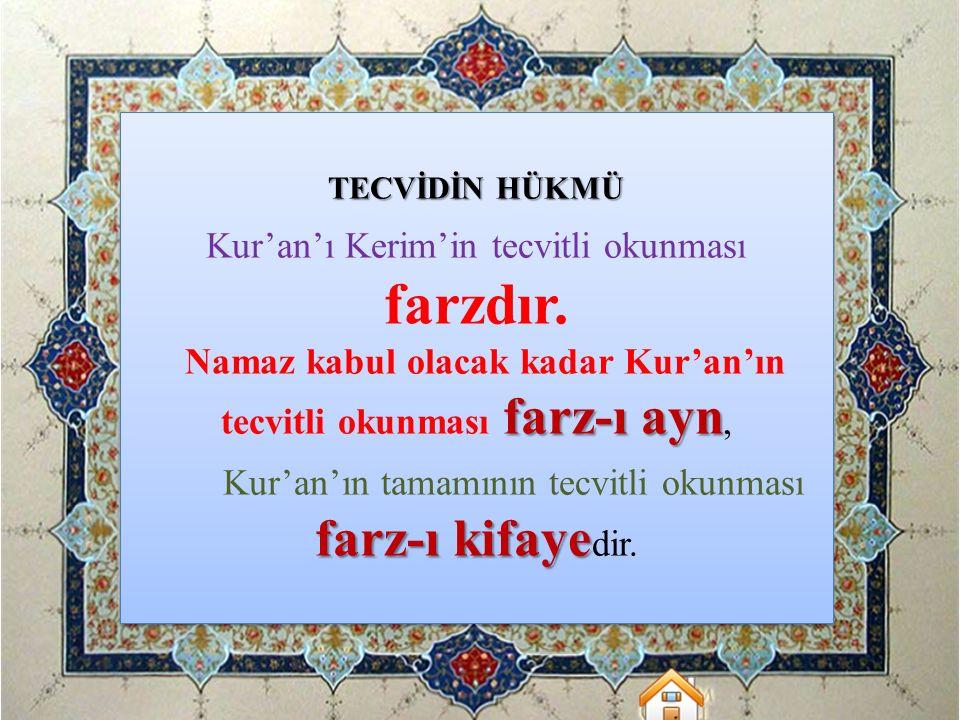 TECVİDİN HÜKMÜ Kur'an'ı Kerim'in tecvitli okunması farzdır. farz-ı ayn Namaz kabul olacak kadar Kur'an'ın tecvitli okunması farz-ı ayn, Kur'an'ın tama