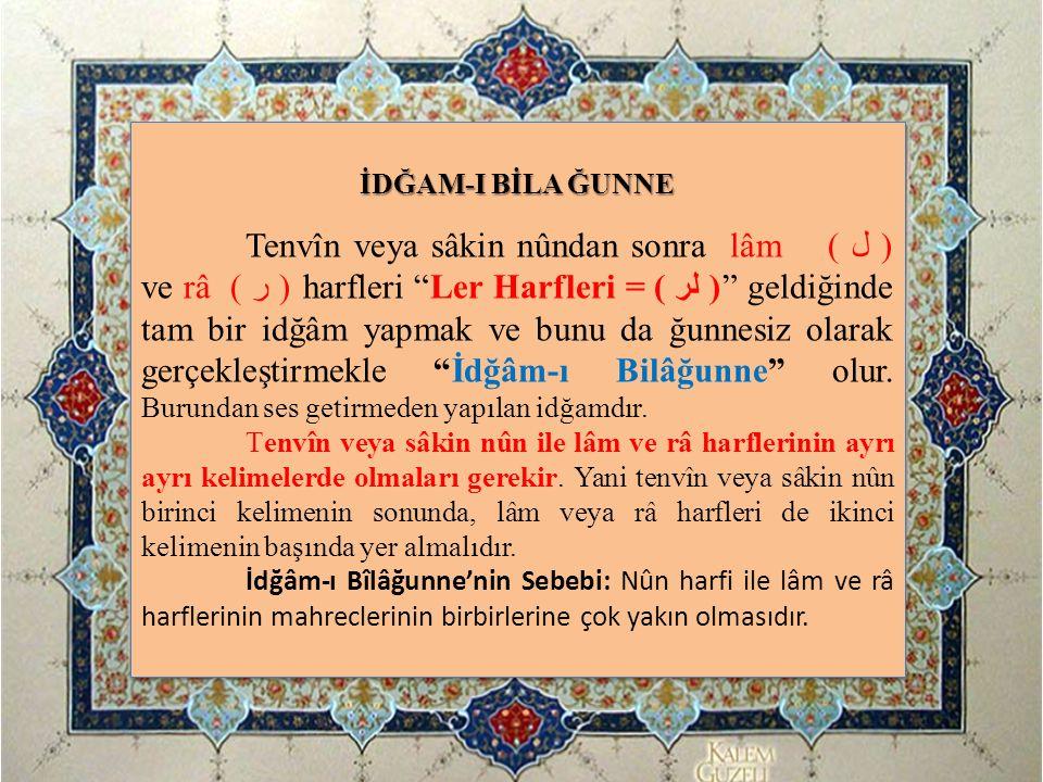 """İDĞAM-I BİLA ĞUNNE Tenvîn veya sâkin nûndan sonra lâm ( ل ) ve râ (( ر harfleri """"Ler Harfleri = ( لر )"""" geldiğinde tam bir idğâm yapmak ve bunu da ğun"""