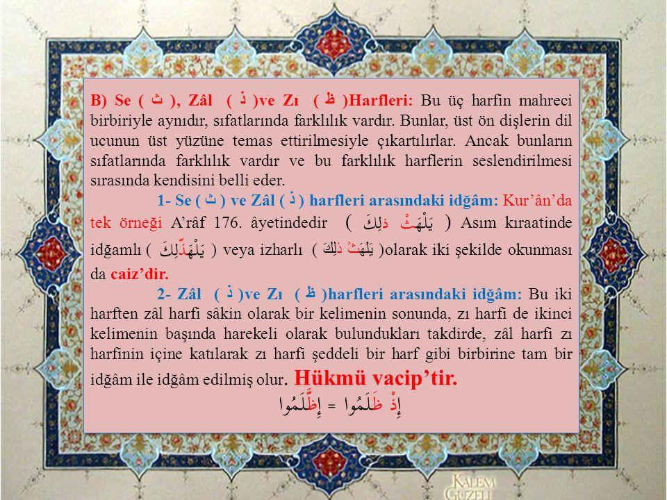 B) Se ( ث ), Zâl ( ذ ) ve Zı ( ظ )Harfleri: Bu üç harfin mahreci birbiriyle aynıdır, sıfatlarında farklılık vardır. Bunlar, üst ön dişlerin dil ucunun