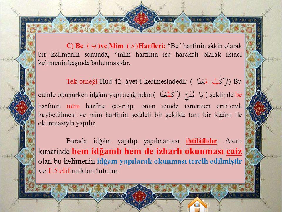 """C) Be ( ب )ve Mîm ( م )Harfleri: """"Be"""" harfinin sâkin olarak bir kelimenin sonunda, """"mîm harfinin ise harekeli olarak ikinci kelimenin başında bulunmas"""