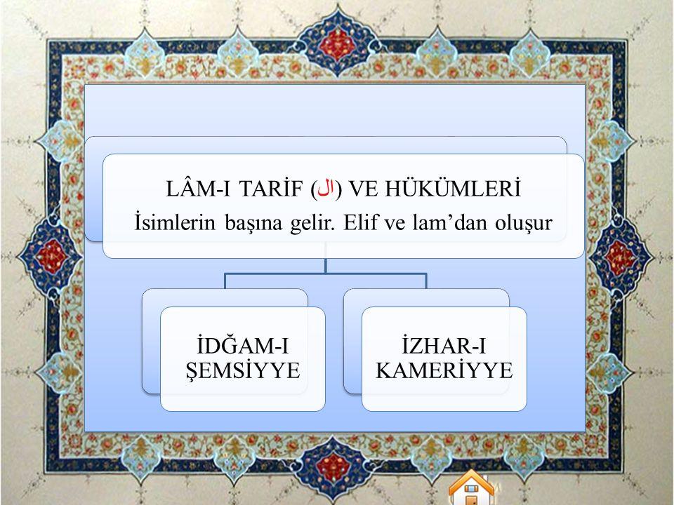 LÂM-I TARİF (ال) VE HÜKÜMLERİ İsimlerin başına gelir. Elif ve lam'dan oluşur İDĞAM-I ŞEMSİYYE İZHAR-I KAMERİYYE