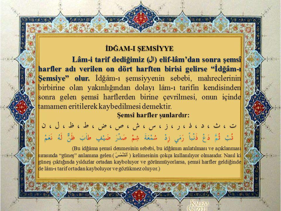 """İDĞAM-I ŞEMSİYYE Lâm-i tarif dediğimiz (ال) elif-lâm'dan sonra şemsî harfler adı verilen on dört harften birisi gelirse """"İdğâm-ı Şemsiye"""" olur. Lâm-i"""