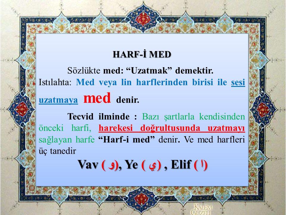 """HARF-İ MED Sözlükte med: """"Uzatmak"""" demektir. Istılahta: Med veya lin harflerinden birisi ile sesi uzatmaya med denir. Tecvid ilminde : Bazı şartlarla"""