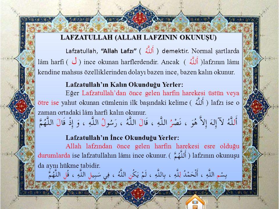 """LAFZATULLAH (ALLAH LAFZININ OKUNUŞU) Lafzatullah, """"Allah Lafzı"""" ( أَللَّهُ )demektir. Normal şartlarda lâm harfi ( ل ) ince okunan harflerdendir. Anca"""