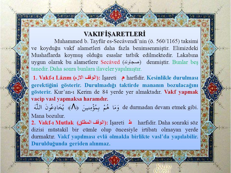 VAKIF İŞARETLERİ Muhammed b. Tayfûr es-Secâvendî'nin (ö. 560/1165) taksimi ve koyduğu vakf alametleri daha fazla benimsenmiştir. Elimizdeki Mushaflard