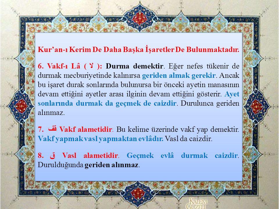 Kur'an-ı Kerim De Daha Başka İşaretler De Bulunmaktadır. 6. Vakf-ı Lâ (لا ): Durma demektir. Eğer nefes tükenir de durmak mecburiyetinde kalınırsa ger