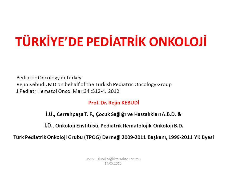 TÜRKİYE'DE PEDİATRİK ONKOLOJİ Prof. Dr. Rejin KEBUDİ İ.Ü., Cerrahpaşa T.