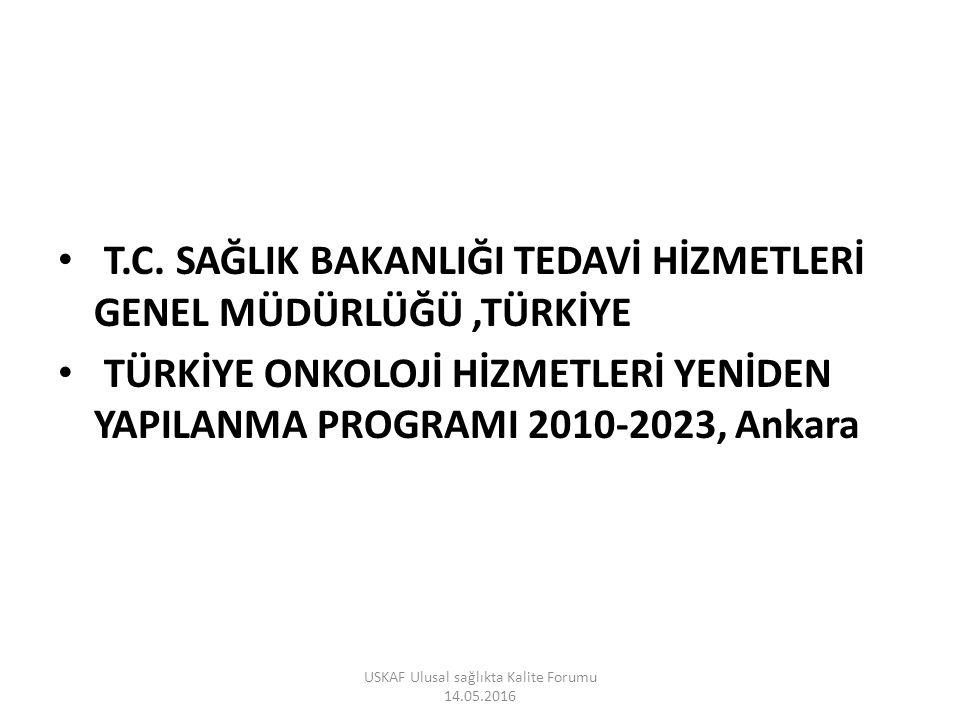 T.C. SAĞLIK BAKANLIĞI TEDAVİ HİZMETLERİ GENEL MÜDÜRLÜĞÜ,TÜRKİYE TÜRKİYE ONKOLOJİ HİZMETLERİ YENİDEN YAPILANMA PROGRAMI 2010-2023, Ankara USKAF Ulusal