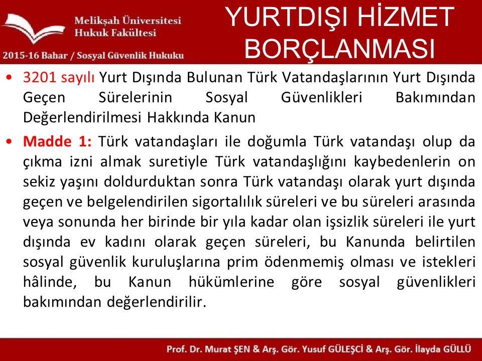 YURTDIŞI HİZMET BORÇLANMASI 3201 sayılı Yurt Dışında Bulunan Türk Vatandaşlarının Yurt Dışında Geçen Sürelerinin Sosyal Güvenlikleri Bakımından Değerl