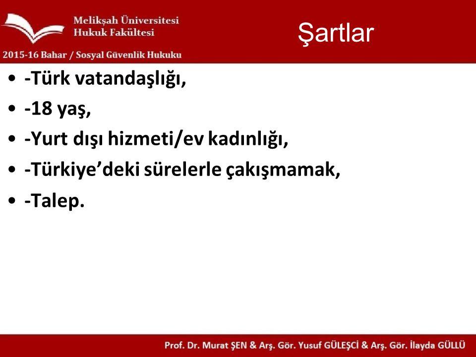 Şartlar -Türk vatandaşlığı, -18 yaş, -Yurt dışı hizmeti/ev kadınlığı, -Türkiye'deki sürelerle çakışmamak, -Talep.