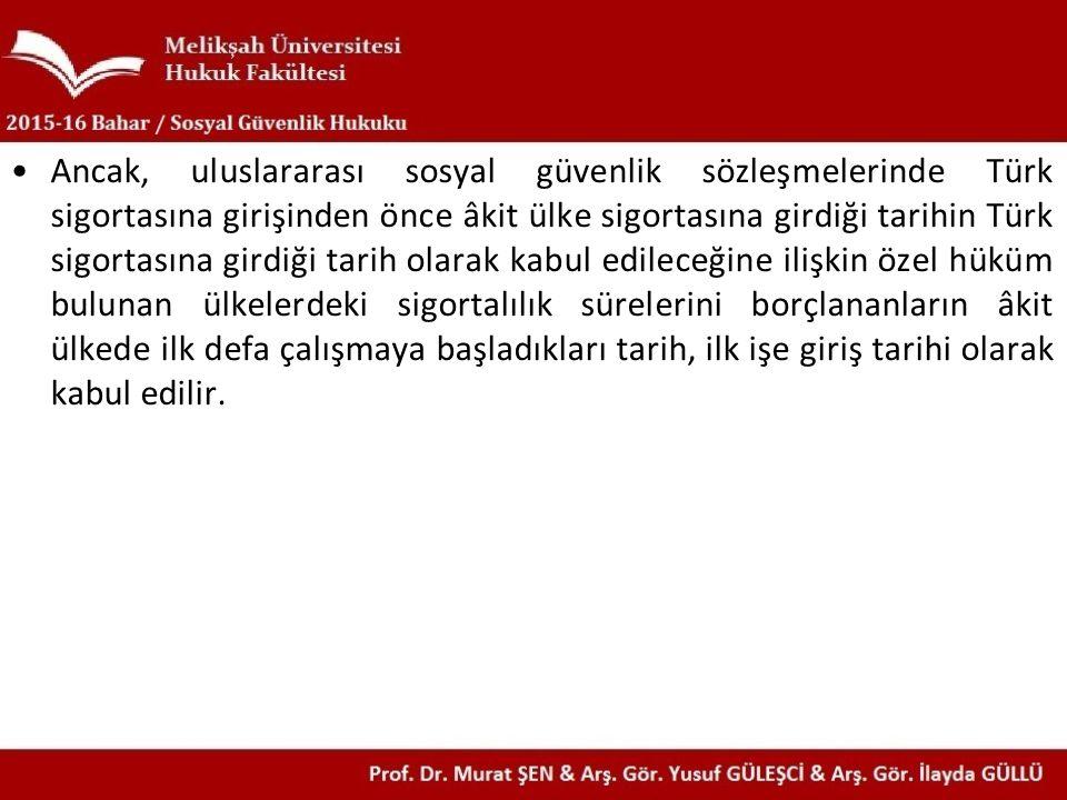 Ancak, uluslararası sosyal güvenlik sözleşmelerinde Türk sigortasına girişinden önce âkit ülke sigortasına girdiği tarihin Türk sigortasına girdiği ta
