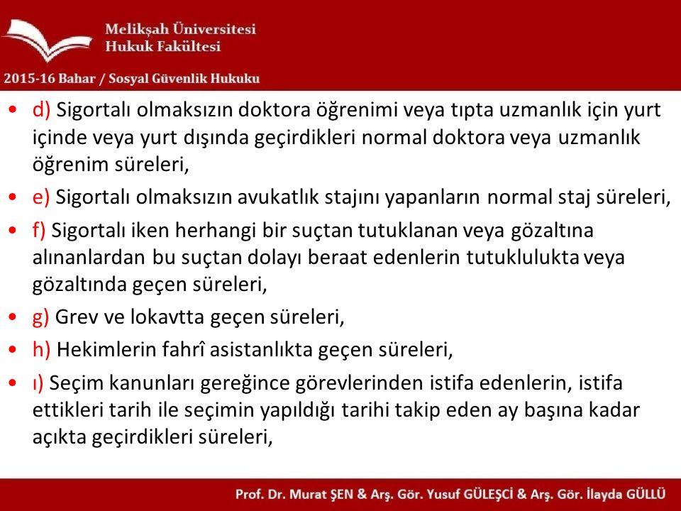 d ) Sigortalı olmaksızın doktora öğrenimi veya tıpta uzmanlık için yurt içinde veya yurt dışında geçirdikleri normal doktora veya uzmanlık öğrenim sür