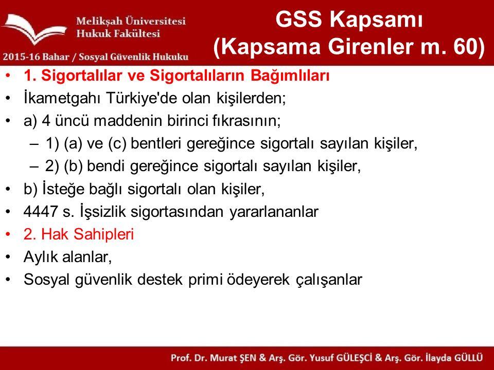 GSS Kapsamı (Kapsama Girenler m. 60) 1. Sigortalılar ve Sigortalıların Bağımlıları İkametgahı Türkiye'de olan kişilerden; a) 4 üncü maddenin birinci f