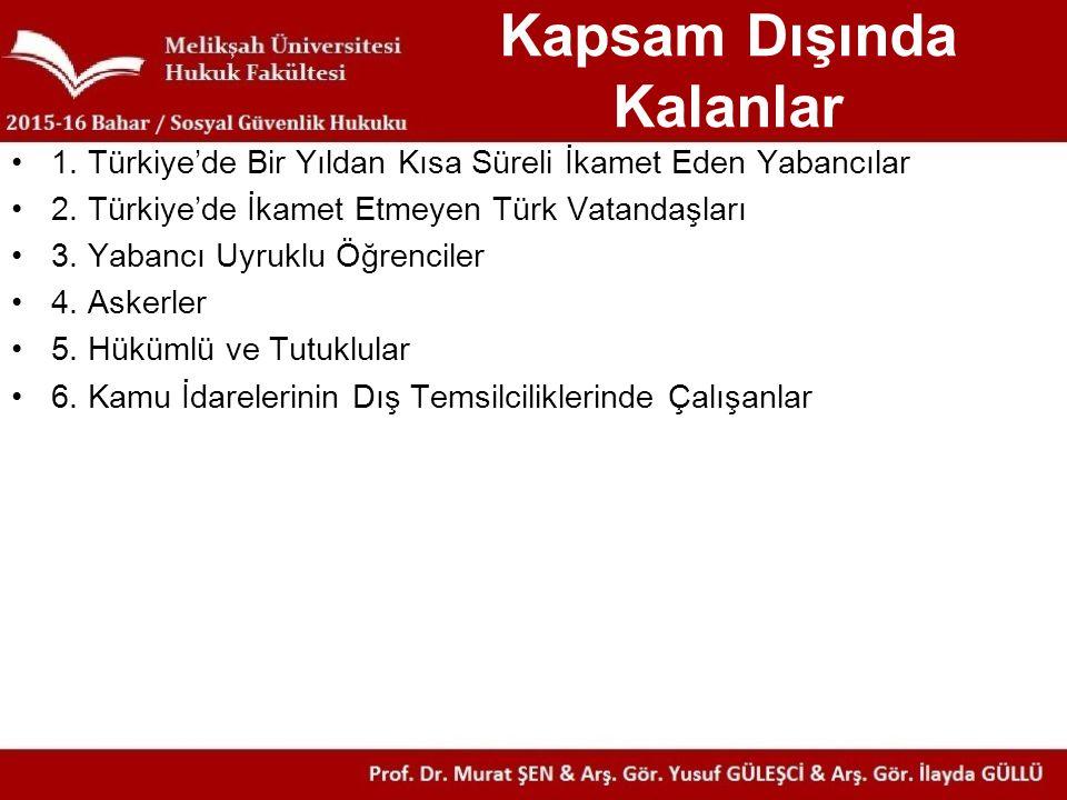 Kapsam Dışında Kalanlar 1. Türkiye'de Bir Yıldan Kısa Süreli İkamet Eden Yabancılar 2. Türkiye'de İkamet Etmeyen Türk Vatandaşları 3. Yabancı Uyruklu
