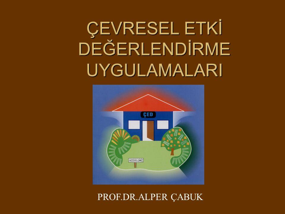 ÇEVRESEL ETKİ DEĞERLENDİRME UYGULAMALARI PROF.DR.ALPER ÇABUK