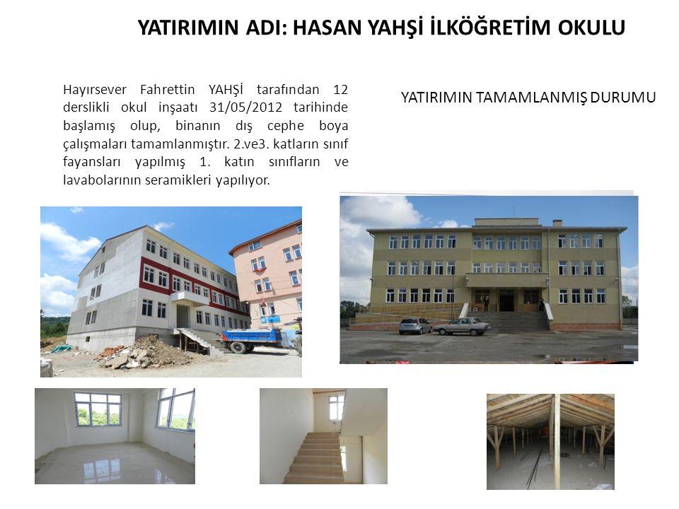 Hayırsever Fahrettin YAHŞİ tarafından 12 derslikli okul inşaatı 31/05/2012 tarihinde başlamış olup, binanın dış cephe boya çalışmaları tamamlanmıştır.