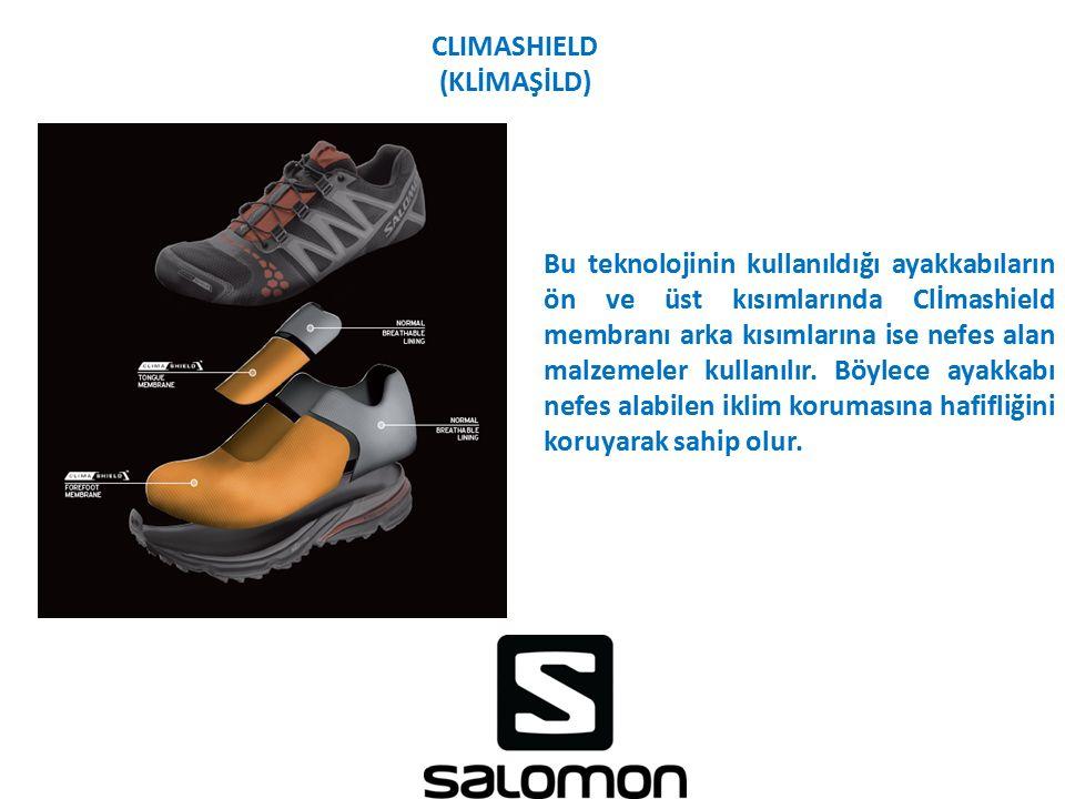 CLIMASHIELD (KLİMAŞİLD) Bu teknolojinin kullanıldığı ayakkabıların ön ve üst kısımlarında Clİmashield membranı arka kısımlarına ise nefes alan malzeme
