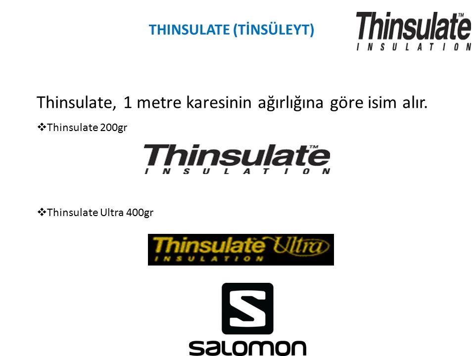 THINSULATE (TİNSÜLEYT) Thinsulate, 1 metre karesinin ağırlığına göre isim alır.  Thinsulate 200gr  Thinsulate Ultra 400gr