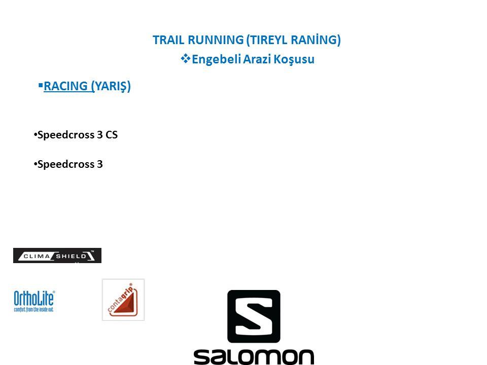 TRAIL RUNNING (TIREYL RANİNG)  Engebeli Arazi Koşusu  RACING (YARIŞ) Speedcross 3 CS Speedcross 3