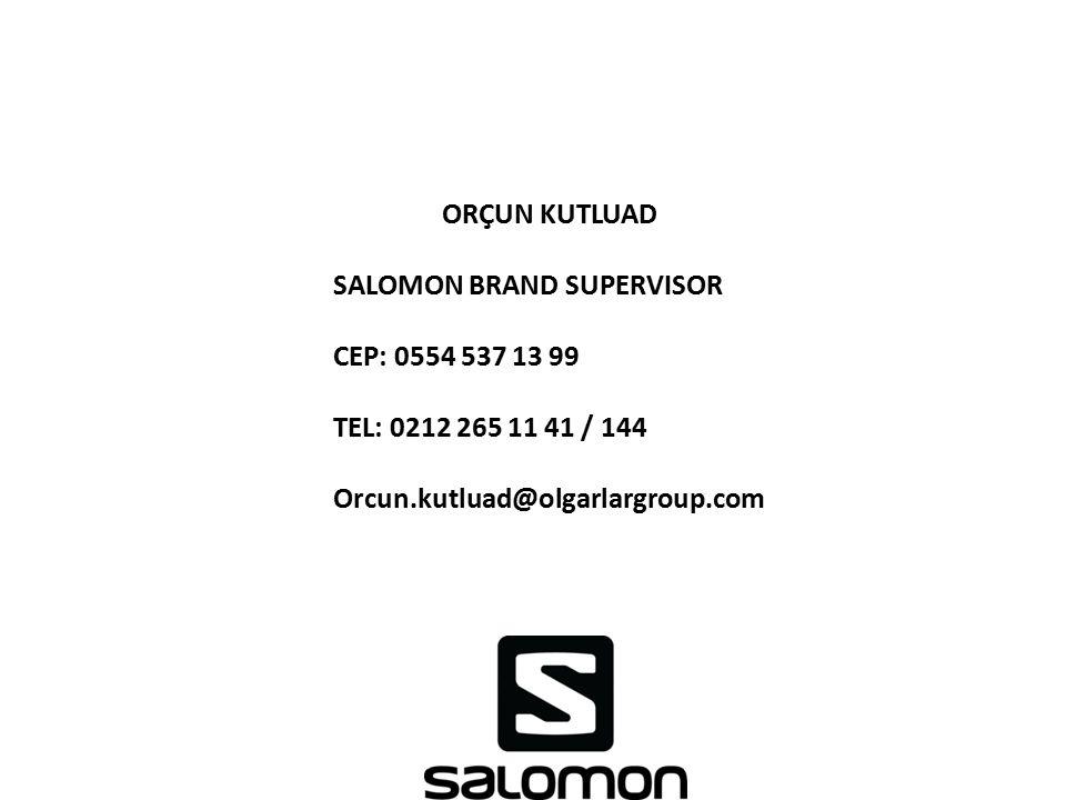 ORÇUN KUTLUAD SALOMON BRAND SUPERVISOR CEP: 0554 537 13 99 TEL: 0212 265 11 41 / 144 Orcun.kutluad@olgarlargroup.com