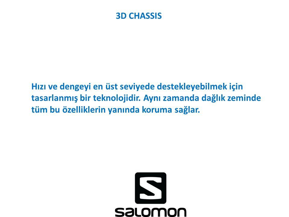 3D CHASSIS Hızı ve dengeyi en üst seviyede destekleyebilmek için tasarlanmış bir teknolojidir. Aynı zamanda dağlık zeminde tüm bu özelliklerin yanında