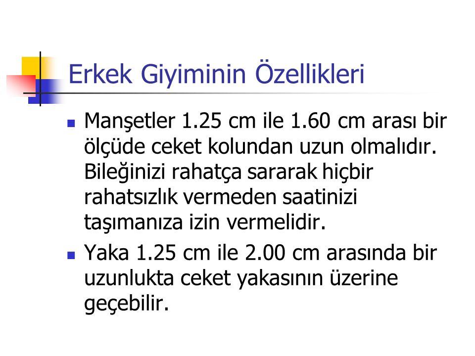 Manşetler 1.25 cm ile 1.60 cm arası bir ölçüde ceket kolundan uzun olmalıdır.