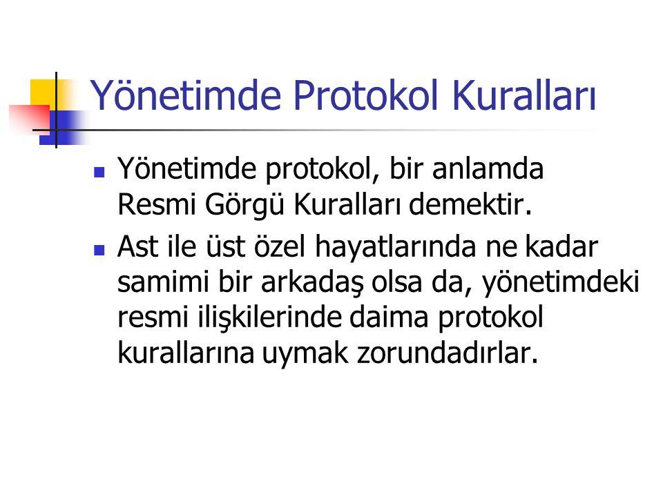 Yönetimde Protokol Kuralları Yönetimde protokol, bir anlamda Resmi Görgü Kuralları demektir. Ast ile üst özel hayatlarında ne kadar samimi bir arkadaş