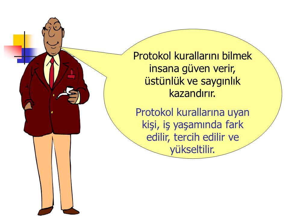 Protokol kurallarını bilmek insana güven verir, üstünlük ve saygınlık kazandırır. Protokol kurallarına uyan kişi, iş yaşamında fark edilir, tercih edi