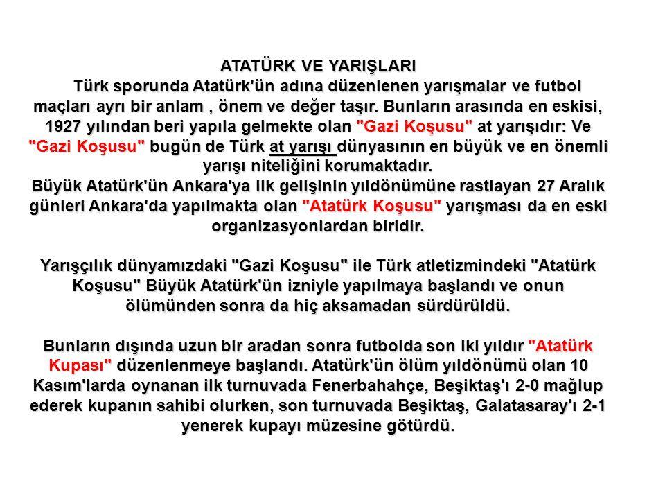ATATÜRK VE YARIŞLARI Türk sporunda Atatürk ün adına düzenlenen yarışmalar ve futbol maçları ayrı bir anlam, önem ve değer taşır.