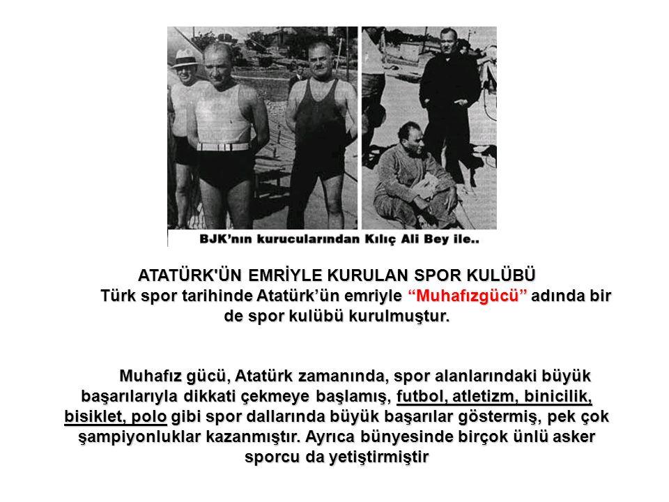 ATATÜRK ÜN EMRİYLE KURULAN SPOR KULÜBÜ Türk spor tarihinde Atatürk'ün emriyle Muhafızgücü adında bir de spor kulübü kurulmuştur.