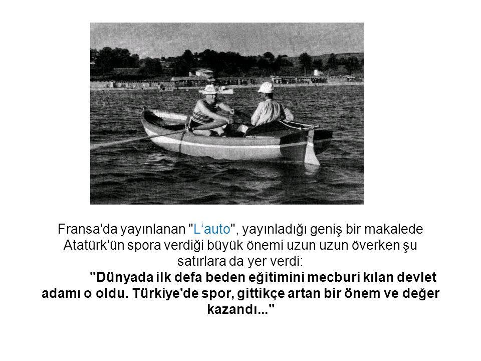 Fransa da yayınlanan L'auto , yayınladığı geniş bir makalede Atatürk ün spora verdiği büyük önemi uzun uzun överken şu satırlara da yer verdi: Dünyada ilk defa beden eğitimini mecburi kılan devlet adamı o oldu.