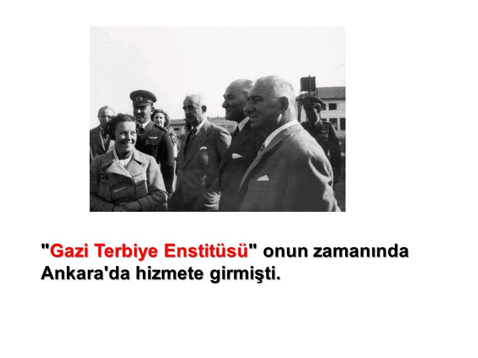 Gazi Terbiye Enstitüsü onun zamanında Ankara da hizmete girmişti.