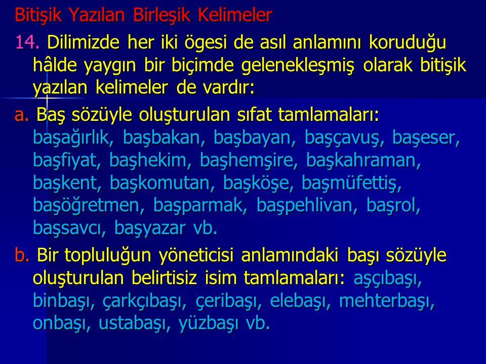 Bitişik Yazılan Birleşik Kelimeler 14. Dilimizde her iki ögesi de asıl anlamını koruduğu hâlde yaygın bir biçimde gelenekleşmiş olarak bitişik yazılan