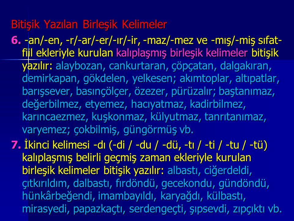 Bitişik Yazılan Birleşik Kelimeler Bitişik Yazılan Birleşik Kelimeler 6. -an/-en, -r/-ar/-er/-ır/-ir, -maz/-mez ve -mış/-miş sıfat- fiil ekleriyle kur