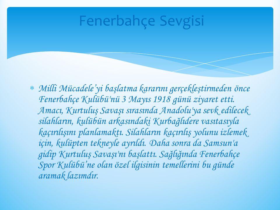  Milli Mücadele'yi başlatma kararını gerçekleştirmeden önce Fenerbahçe Kulübü'nü 3 Mayıs 1918 günü ziyaret etti. Amacı, Kurtuluş Savaşı sırasında Ana