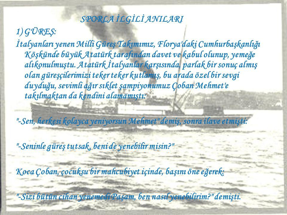 2)BİNİCİLİK: Ata ve atçılığa özel bir merak ve sevgisi olan, aynı zamanda gayet iyi de at binen Atatürk, yurtta atçılığı ve yarışçılığı daima teşvik etmiş, yakınlarını adeta bu konuya ilgi göstermeye zorlamıştır.