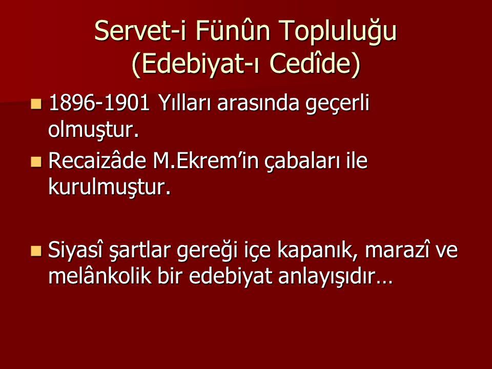 Servet-i Fünûn Topluluğu (Edebiyat-ı Cedîde) 1896-1901 Yılları arasında geçerli olmuştur. 1896-1901 Yılları arasında geçerli olmuştur. Recaizâde M.Ekr