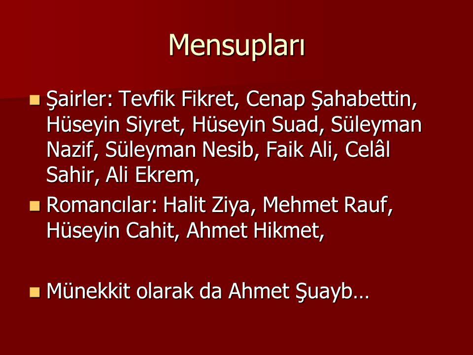 Mensupları Şairler: Tevfik Fikret, Cenap Şahabettin, Hüseyin Siyret, Hüseyin Suad, Süleyman Nazif, Süleyman Nesib, Faik Ali, Celâl Sahir, Ali Ekrem, Ş