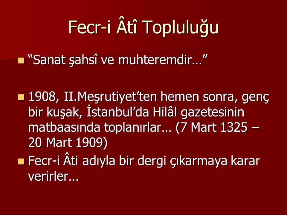 """Fecr-i Âtî Topluluğu """"Sanat şahsî ve muhteremdir…"""" """"Sanat şahsî ve muhteremdir…"""" 1908, II.Meşrutiyet'ten hemen sonra, genç bir kuşak, İstanbul'da Hilâ"""