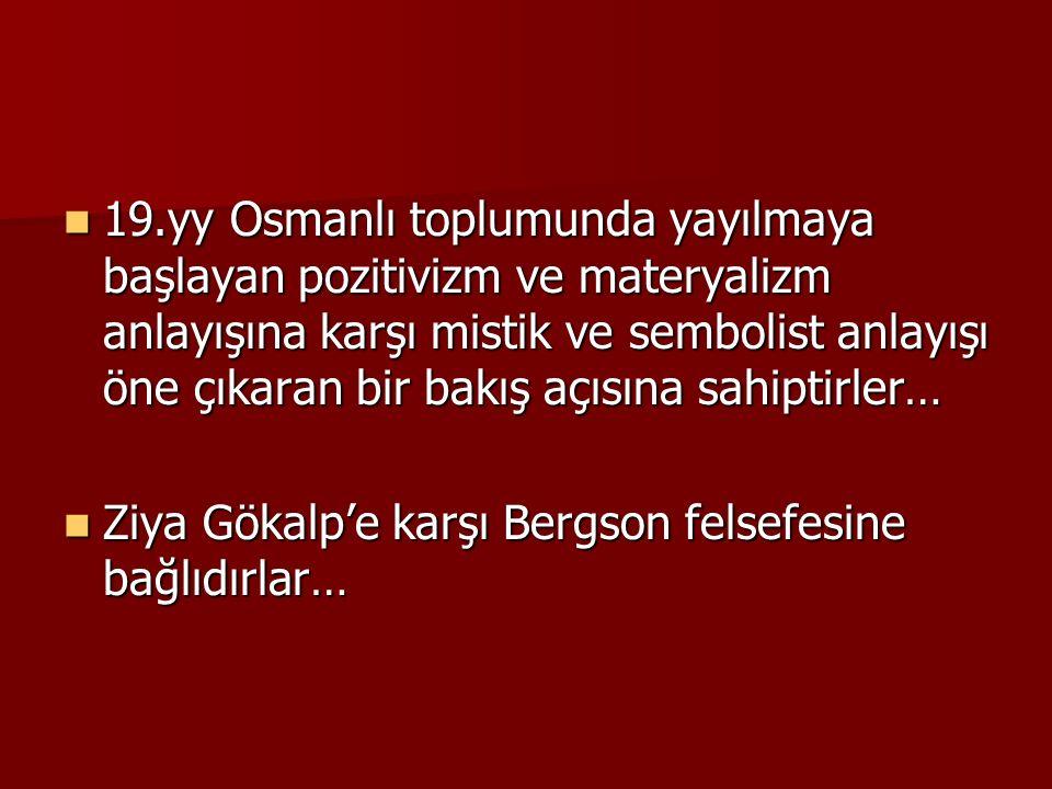 19.yy Osmanlı toplumunda yayılmaya başlayan pozitivizm ve materyalizm anlayışına karşı mistik ve sembolist anlayışı öne çıkaran bir bakış açısına sahi