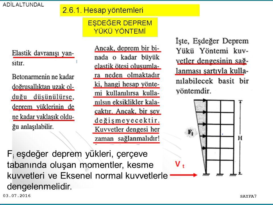 03.07.2016 ADİL ALTUNDAL SAYFA48 Ek Dışmerkezliğin nedenleri: Yapı elemanlarının hesaplanan rijitlikleri ile gerçek rijitliklerinin farklı olabileceği Deprem etkisi altında elastik ötesi davranışa girilince elemanların rijitliklerindeki azalmaların aynı olmaması Depremin yapıda burulma oluşturma etkisi Hareketli yükün deprem anında binada üniform olarak dağılmaması Deprem Yüklerinin Etkime Noktaları